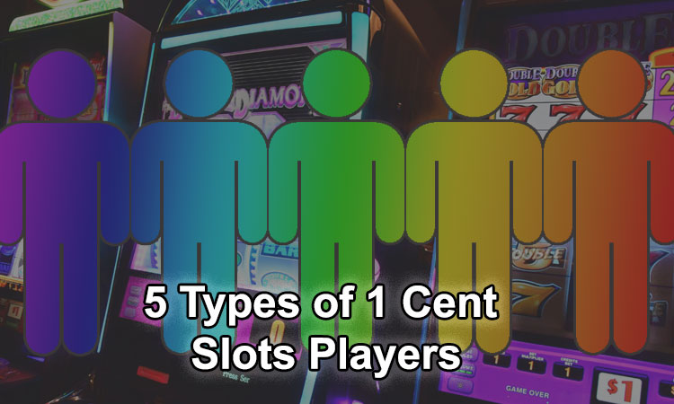 5 types of 1 cent slots players